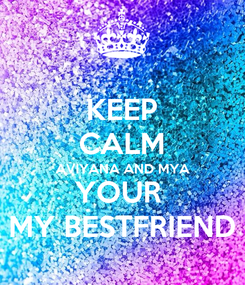 Poster: KEEP CALM AVIYANA AND MYA YOUR  MY BESTFRIEND