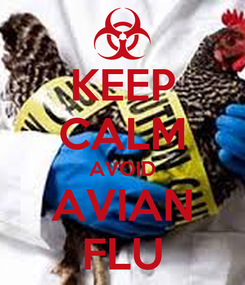 Poster: KEEP CALM AVOID AVIAN FLU