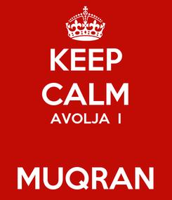 Poster: KEEP CALM AVOLJA  I  MUQRAN