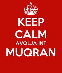 Poster: KEEP CALM AVOLJA INT MUQRAN