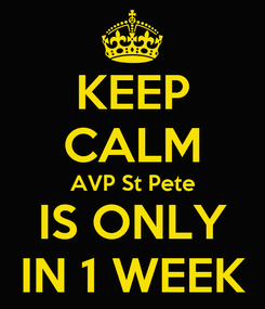 Poster: KEEP CALM AVP St Pete IS ONLY IN 1 WEEK