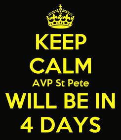 Poster: KEEP CALM AVP St Pete WILL BE IN 4 DAYS