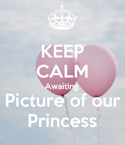 Poster: KEEP CALM Awaiting  Picture of our Princess