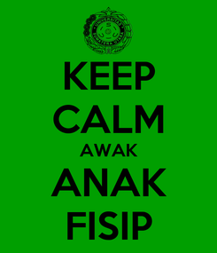 Poster: KEEP CALM AWAK ANAK FISIP