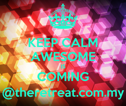 Poster: KEEP CALM AWESOME IS COMING @theretreat.com.my