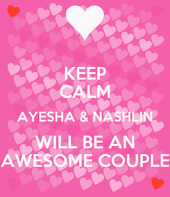 Poster: KEEP CALM AYESHA & NASHLIN WILL BE AN AWESOME COUPLE