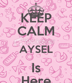 Poster: KEEP CALM AYSEL Is Here