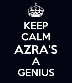 Poster: KEEP CALM AZRA'S A GENIUS