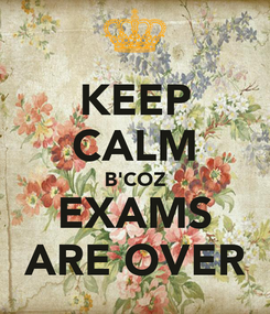 Poster: KEEP CALM B'COZ EXAMS ARE OVER