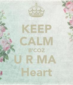 Poster: KEEP CALM B'COZ U R MA  Heart