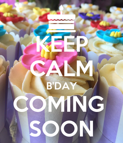 Poster: KEEP CALM B'DAY COMING  SOON