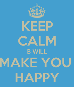Poster: KEEP CALM B WILL MAKE YOU  HAPPY