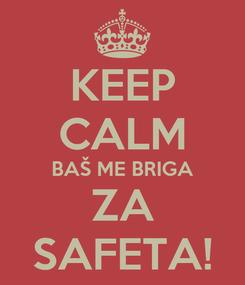 Poster: KEEP CALM BAŠ ME BRIGA ZA SAFETA!