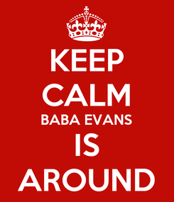 Poster: KEEP CALM BABA EVANS IS AROUND