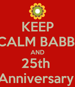 Poster: KEEP CALM BABBI AND 25th  Anniversary