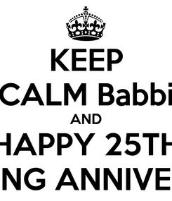 Poster: KEEP CALM Babbi AND HAPPY 25TH WEDDING ANNIVERSARY