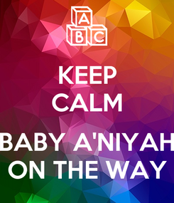 Poster: KEEP CALM  BABY A'NIYAH ON THE WAY