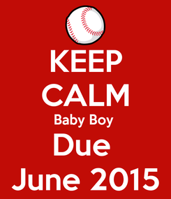 Poster: KEEP CALM Baby Boy  Due  June 2015