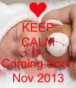 Poster: KEEP CALM Baby Coming Soon Nov 2013