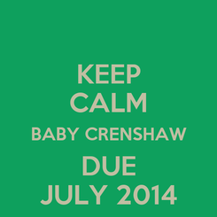 Poster: KEEP CALM BABY CRENSHAW DUE JULY 2014