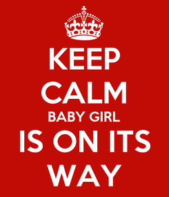 Poster: KEEP CALM BABY GIRL IS ON ITS WAY