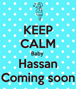 Poster: KEEP CALM Baby  Hassan Coming soon