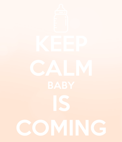Poster: KEEP CALM BABY IS COMING