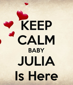 Poster: KEEP CALM BABY JULIA Is Here
