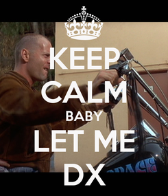 Poster: KEEP CALM BABY LET ME DX