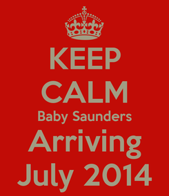 Poster: KEEP CALM Baby Saunders Arriving July 2014