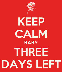 Poster: KEEP CALM BABY THREE DAYS LEFT