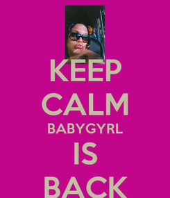 Poster: KEEP CALM BABYGYRL IS BACK