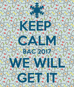 Poster: KEEP  CALM BAC 2017 WE WILL GET IT