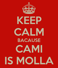 Poster: KEEP CALM BACAUSE CAMI IS MOLLA