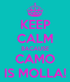 Poster: KEEP CALM BACAUSE CAMO IS MOLLA!