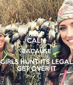 Poster: KEEP CALM BACAUSE GIRLS HUNT-ITS LEGAL GET OVER IT