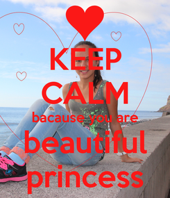 Poster: KEEP CALM bacause you are beautiful princess