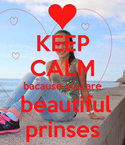 Poster: KEEP CALM bacause you are  beautiful prinses