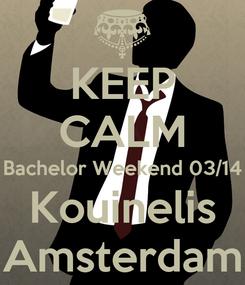 Poster: KEEP CALM Bachelor Weekend 03/14 Kouinelis Amsterdam