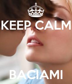 Poster: KEEP CALM    BACIAMI
