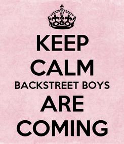 Poster: KEEP CALM BACKSTREET BOYS ARE COMING