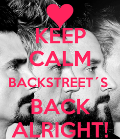 Poster: KEEP CALM BACKSTREET´S  BACK ALRIGHT!