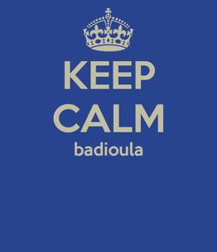 Poster: KEEP CALM badioula