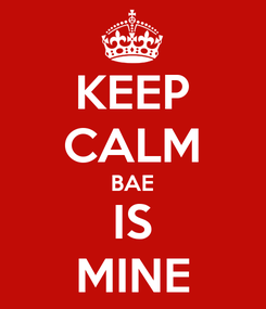 Poster: KEEP CALM BAE IS MINE