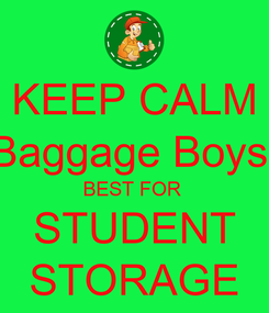 Poster: KEEP CALM Baggage Boys  BEST FOR  STUDENT STORAGE