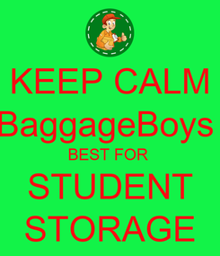 Poster: KEEP CALM BaggageBoys  BEST FOR  STUDENT STORAGE
