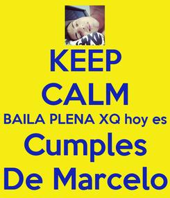 Poster: KEEP CALM BAILA PLENA XQ hoy es Cumples De Marcelo