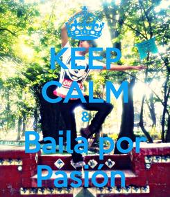 Poster: KEEP CALM & Baila por Pasión