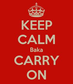 Poster: KEEP CALM Baka CARRY ON