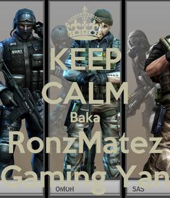 Poster: KEEP CALM Baka RonzMatez Gaming Yan